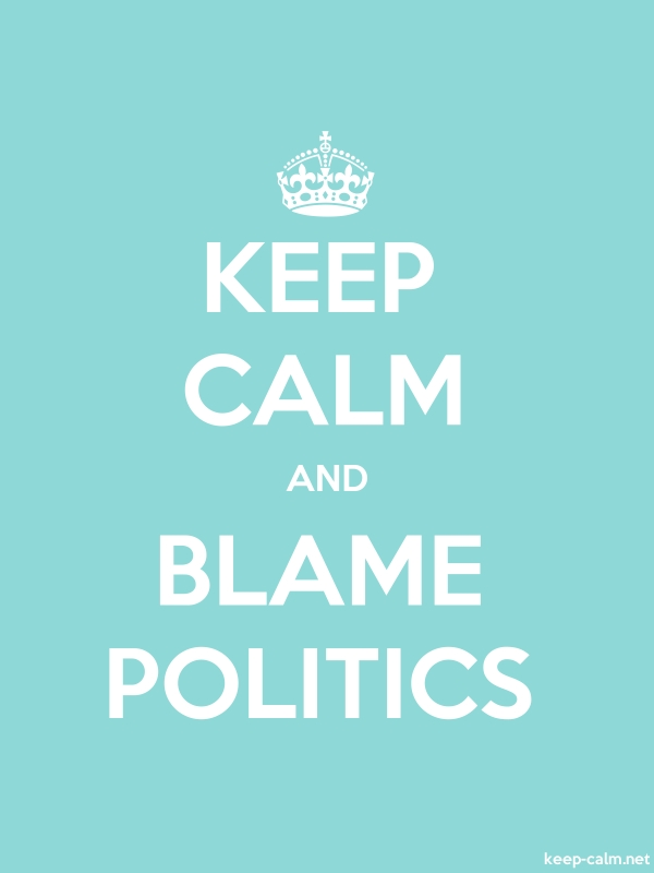 KEEP CALM AND BLAME POLITICS - white/lightblue - Default (600x800)