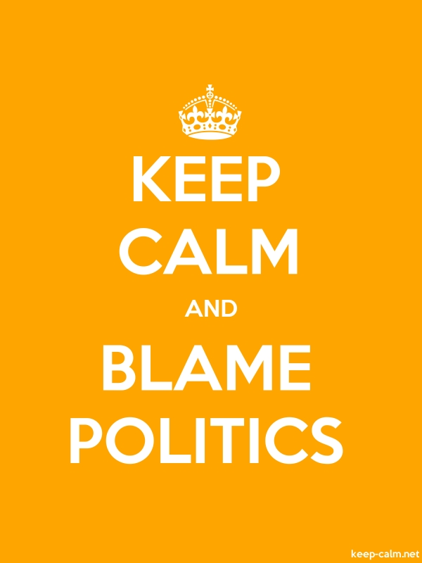 KEEP CALM AND BLAME POLITICS - white/orange - Default (600x800)