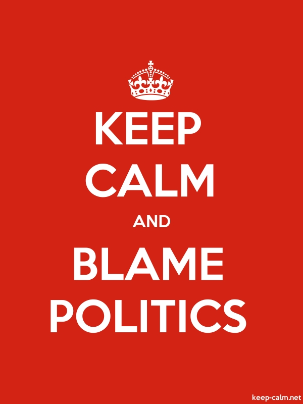 KEEP CALM AND BLAME POLITICS - white/red - Default (600x800)