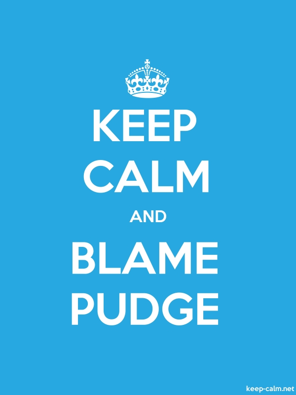 KEEP CALM AND BLAME PUDGE - white/blue - Default (600x800)