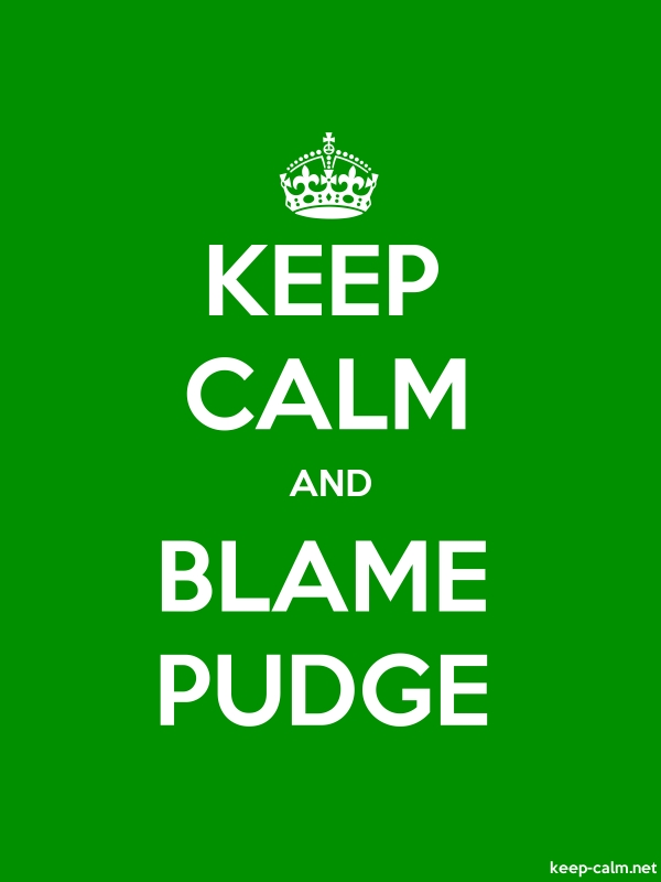 KEEP CALM AND BLAME PUDGE - white/green - Default (600x800)