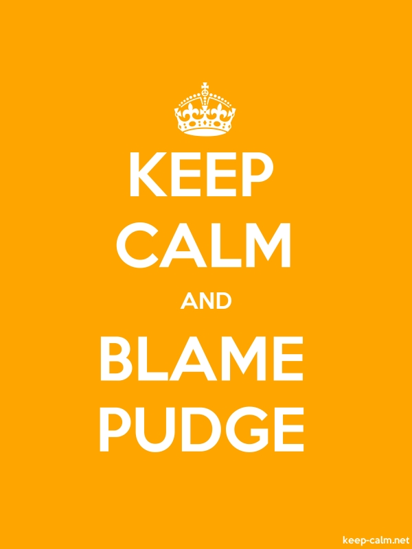 KEEP CALM AND BLAME PUDGE - white/orange - Default (600x800)