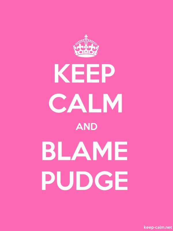 KEEP CALM AND BLAME PUDGE - white/pink - Default (600x800)