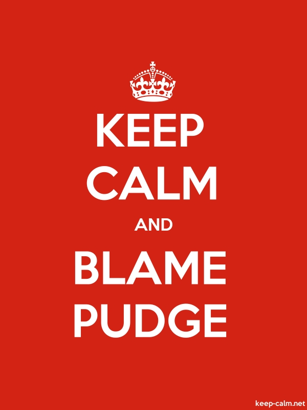 KEEP CALM AND BLAME PUDGE - white/red - Default (600x800)