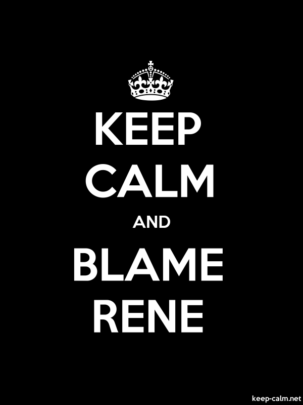 KEEP CALM AND BLAME RENE - white/black - Default (600x800)
