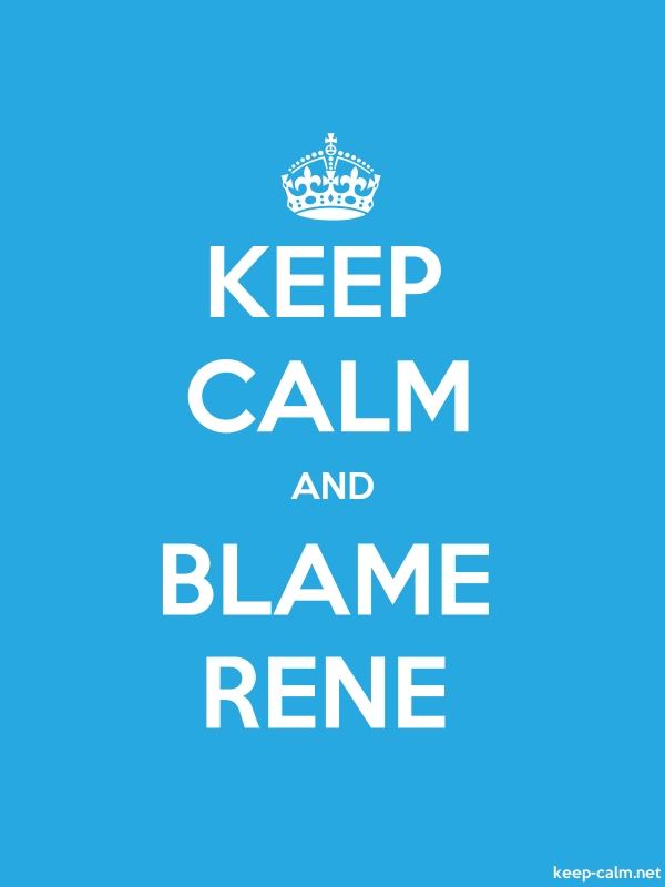 KEEP CALM AND BLAME RENE - white/blue - Default (600x800)
