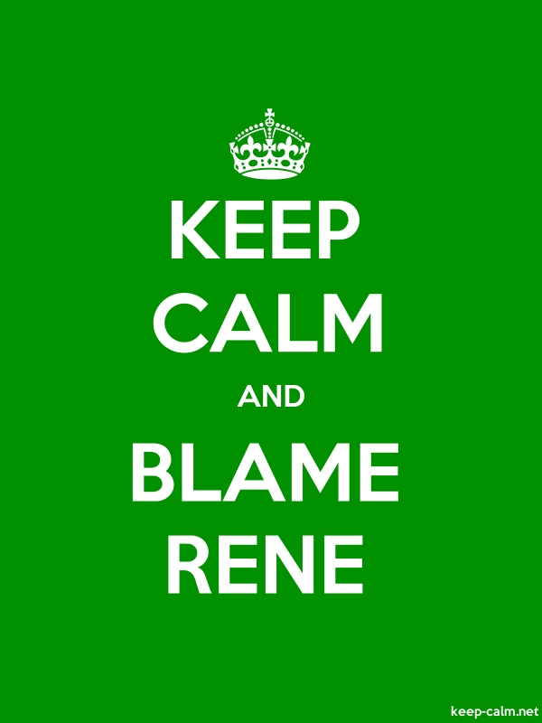 KEEP CALM AND BLAME RENE - white/green - Default (600x800)