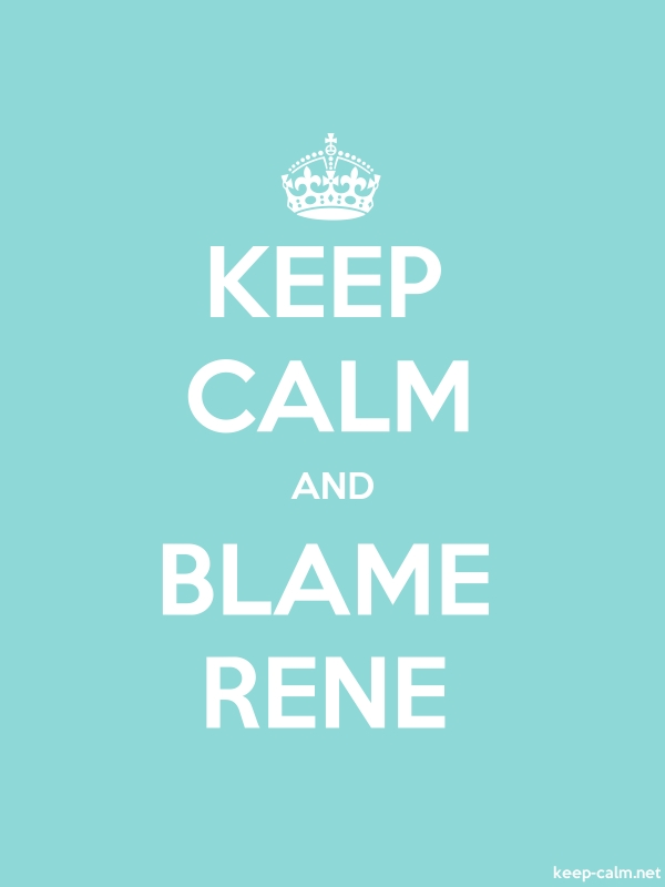 KEEP CALM AND BLAME RENE - white/lightblue - Default (600x800)