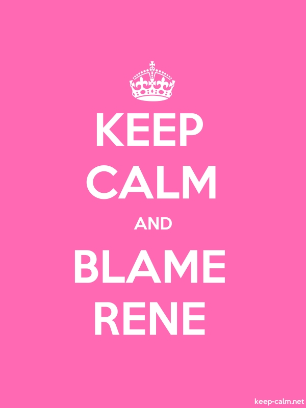 KEEP CALM AND BLAME RENE - white/pink - Default (600x800)