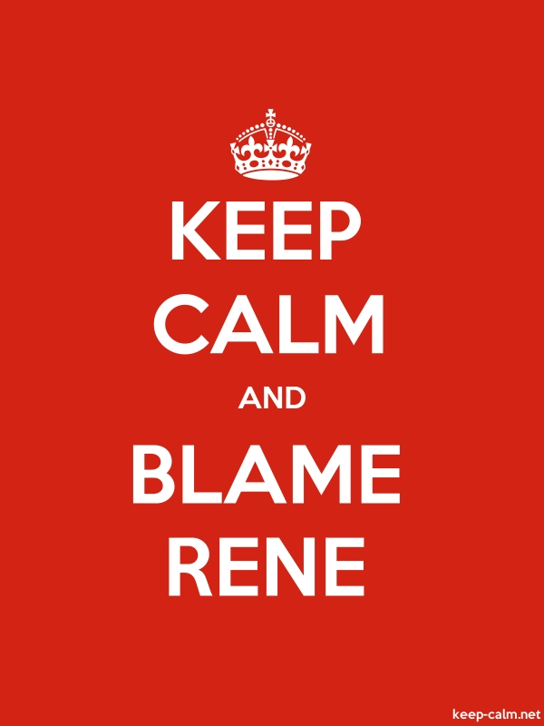 KEEP CALM AND BLAME RENE - white/red - Default (600x800)