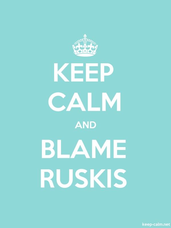 KEEP CALM AND BLAME RUSKIS - white/lightblue - Default (600x800)