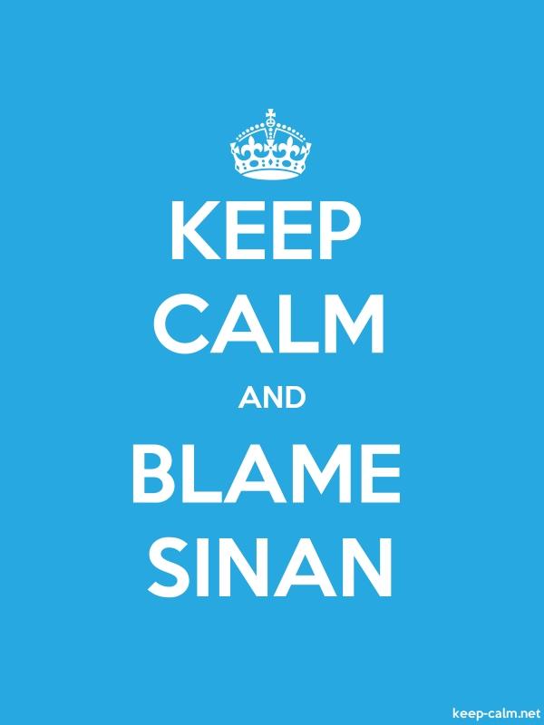 KEEP CALM AND BLAME SINAN - white/blue - Default (600x800)