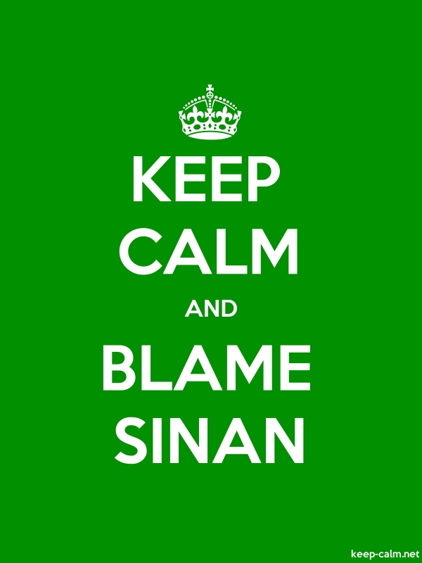 KEEP CALM AND BLAME SINAN - white/green - Default (600x800)