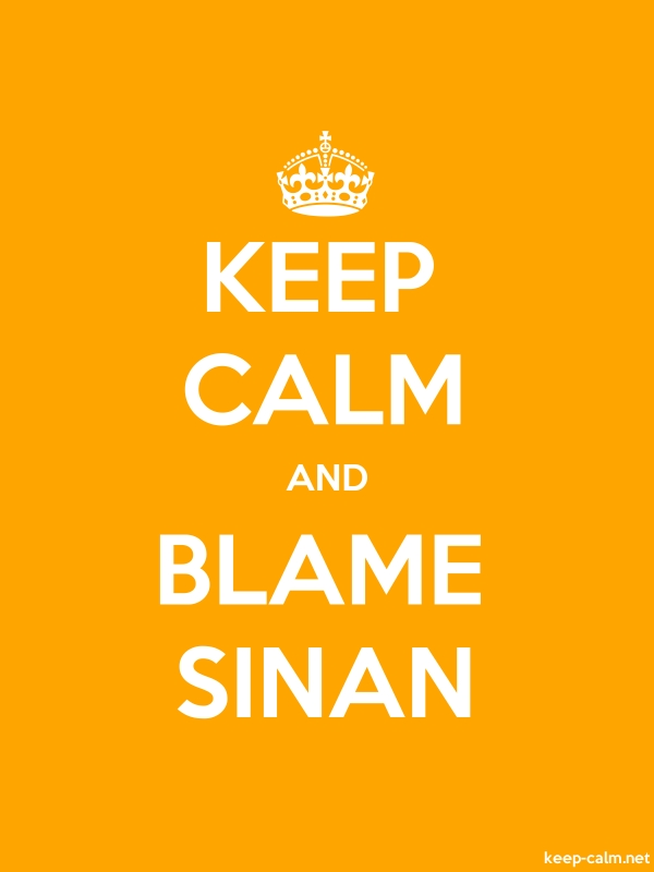 KEEP CALM AND BLAME SINAN - white/orange - Default (600x800)