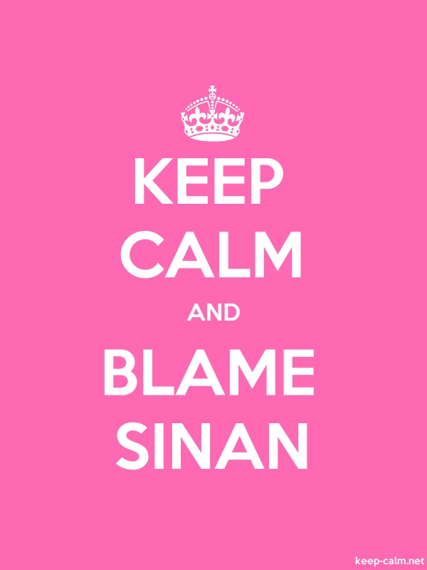 KEEP CALM AND BLAME SINAN - white/pink - Default (600x800)