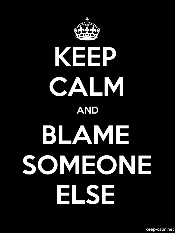 KEEP CALM AND BLAME SOMEONE ELSE - white/black - Default (600x800)
