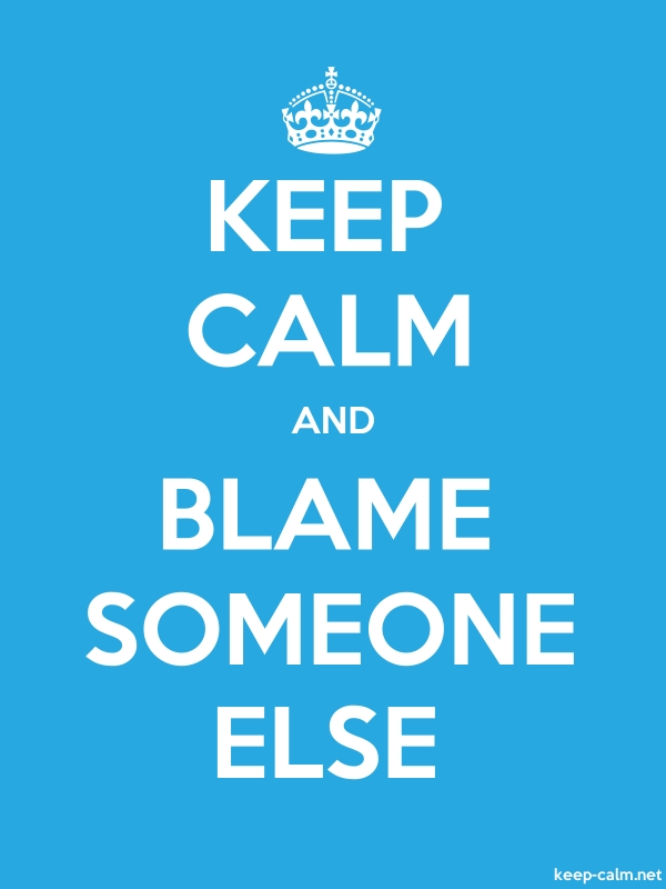 KEEP CALM AND BLAME SOMEONE ELSE - white/blue - Default (600x800)