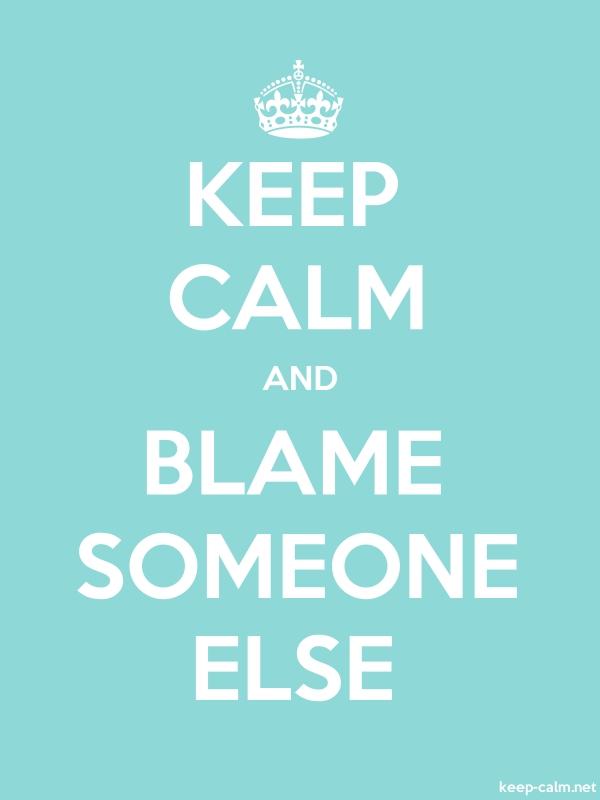 KEEP CALM AND BLAME SOMEONE ELSE - white/lightblue - Default (600x800)