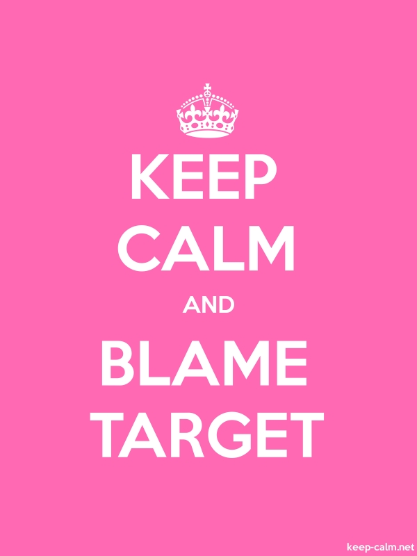 KEEP CALM AND BLAME TARGET - white/pink - Default (600x800)