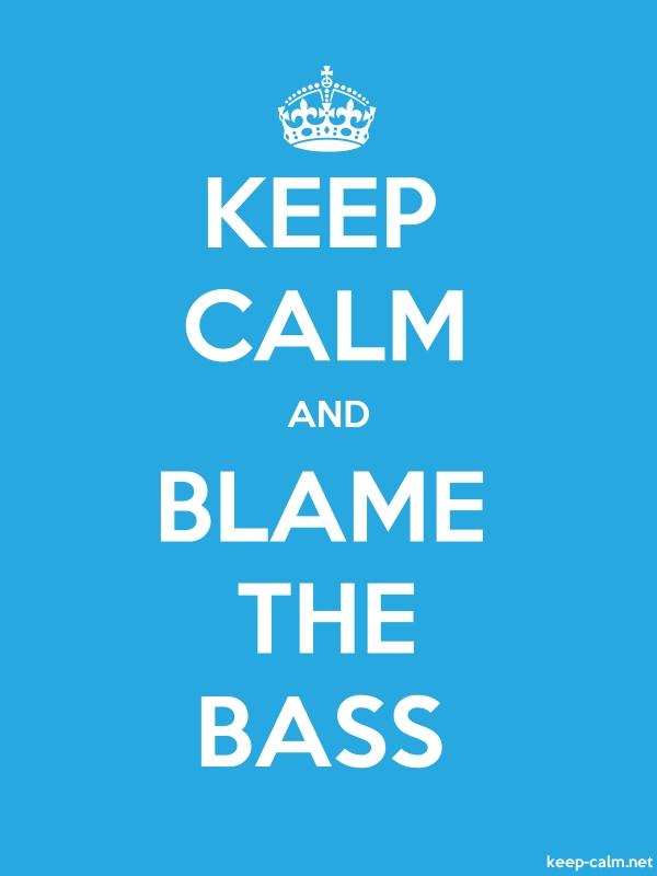 KEEP CALM AND BLAME THE BASS - white/blue - Default (600x800)