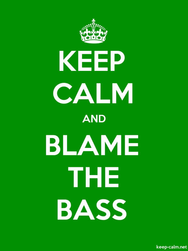KEEP CALM AND BLAME THE BASS - white/green - Default (600x800)