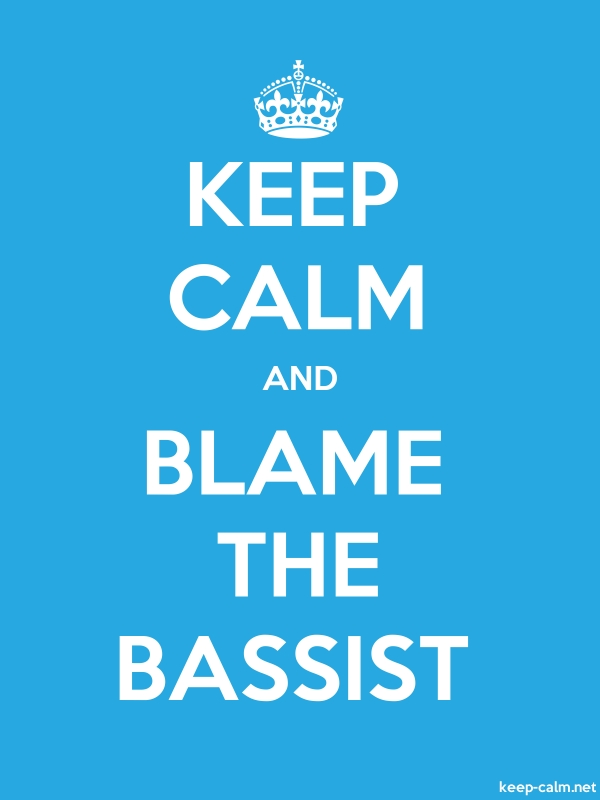 KEEP CALM AND BLAME THE BASSIST - white/blue - Default (600x800)