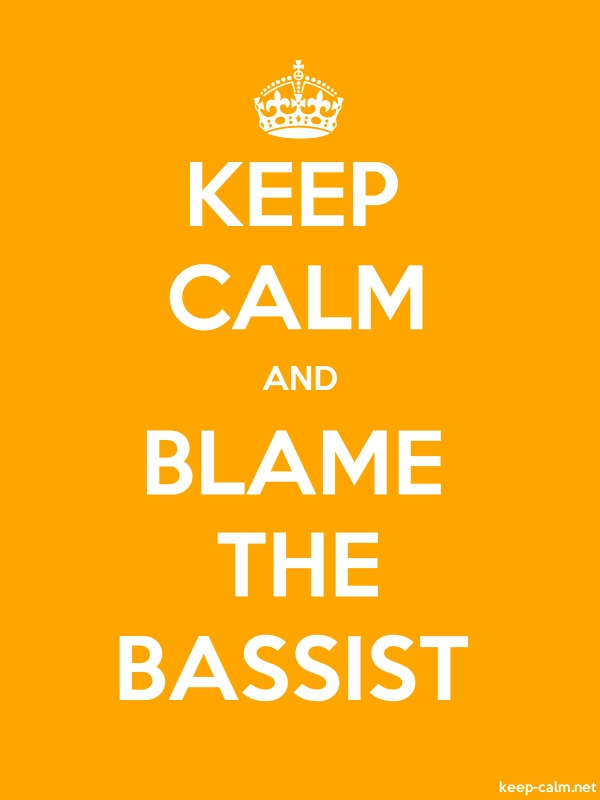 KEEP CALM AND BLAME THE BASSIST - white/orange - Default (600x800)