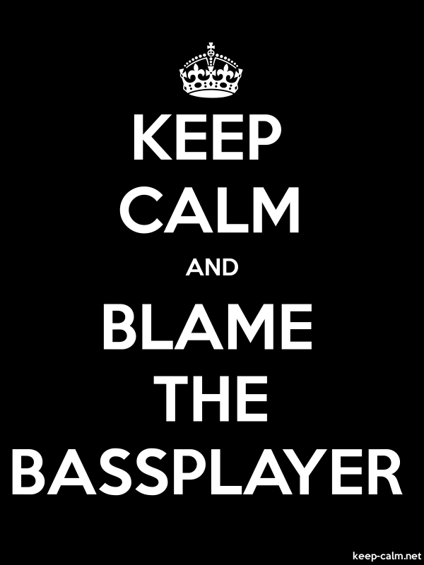 KEEP CALM AND BLAME THE BASSPLAYER - white/black - Default (600x800)