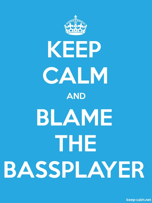 KEEP CALM AND BLAME THE BASSPLAYER - white/blue - Default (600x800)