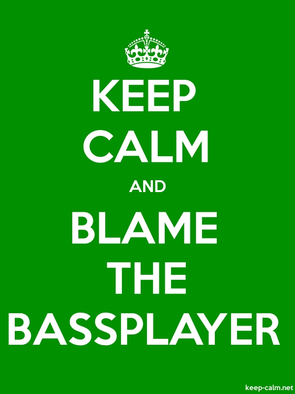 KEEP CALM AND BLAME THE BASSPLAYER - white/green - Default (600x800)
