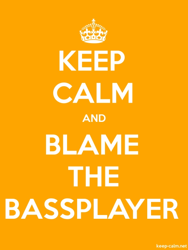 KEEP CALM AND BLAME THE BASSPLAYER - white/orange - Default (600x800)