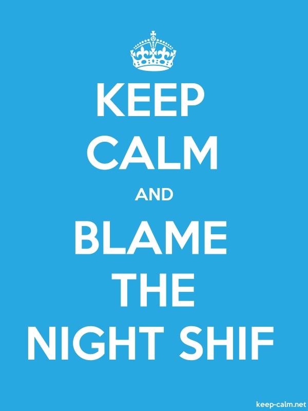 KEEP CALM AND BLAME THE NIGHT SHIF - white/blue - Default (600x800)