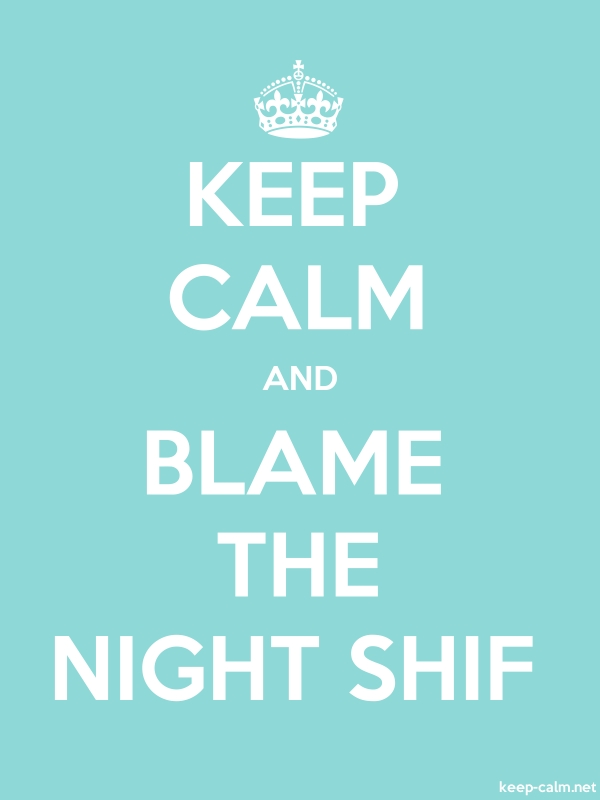 KEEP CALM AND BLAME THE NIGHT SHIF - white/lightblue - Default (600x800)