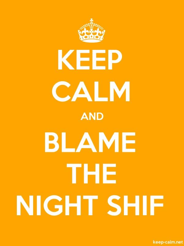 KEEP CALM AND BLAME THE NIGHT SHIF - white/orange - Default (600x800)