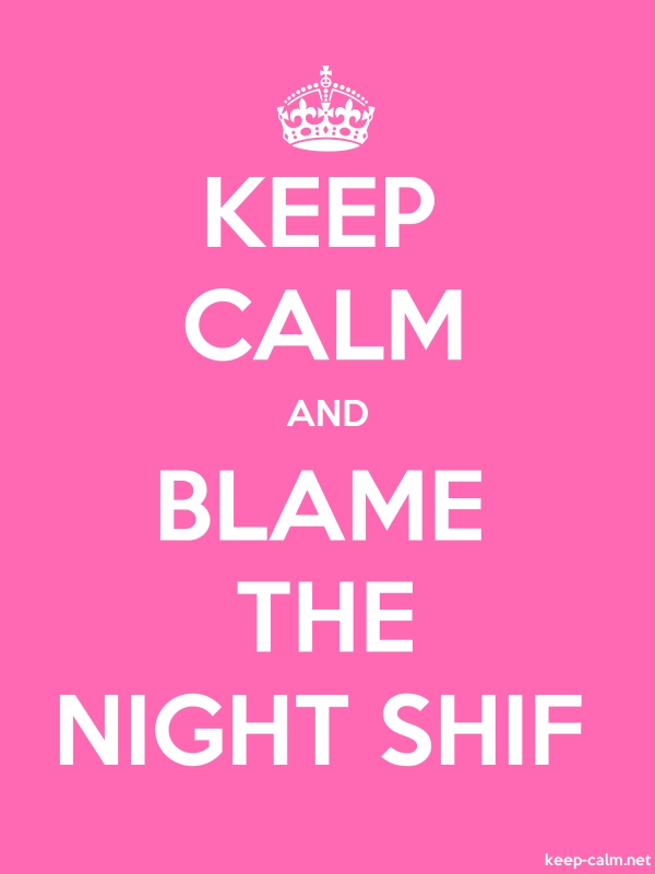 KEEP CALM AND BLAME THE NIGHT SHIF - white/pink - Default (600x800)