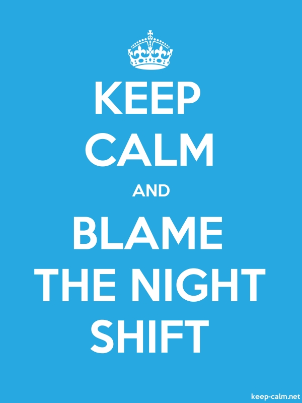 KEEP CALM AND BLAME THE NIGHT SHIFT - white/blue - Default (600x800)