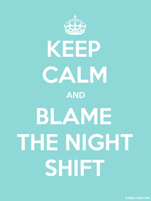 KEEP CALM AND BLAME THE NIGHT SHIFT - white/lightblue - Default (600x800)