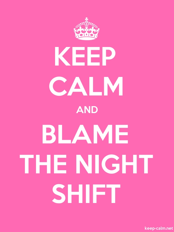 KEEP CALM AND BLAME THE NIGHT SHIFT - white/pink - Default (600x800)