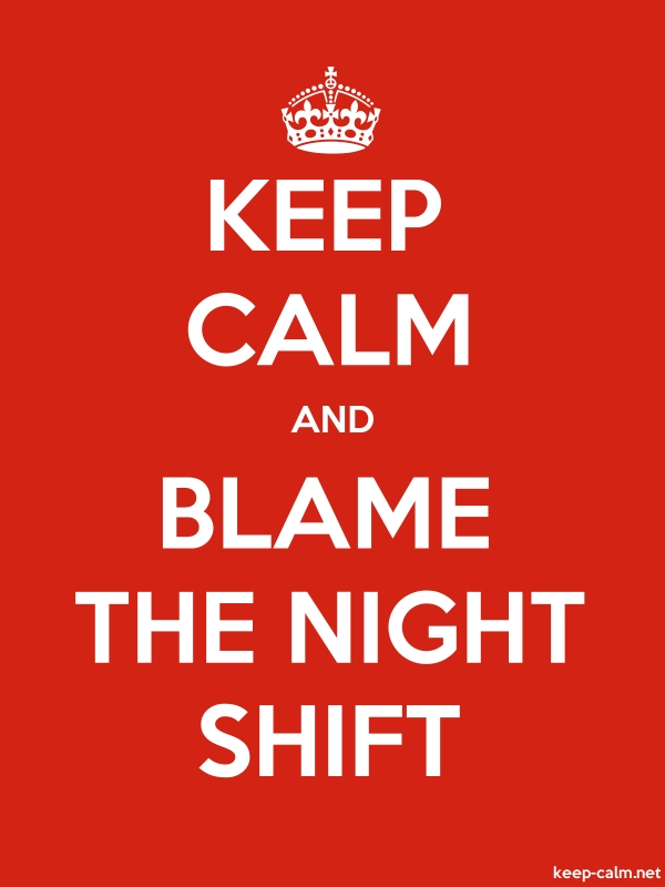 KEEP CALM AND BLAME THE NIGHT SHIFT - white/red - Default (600x800)