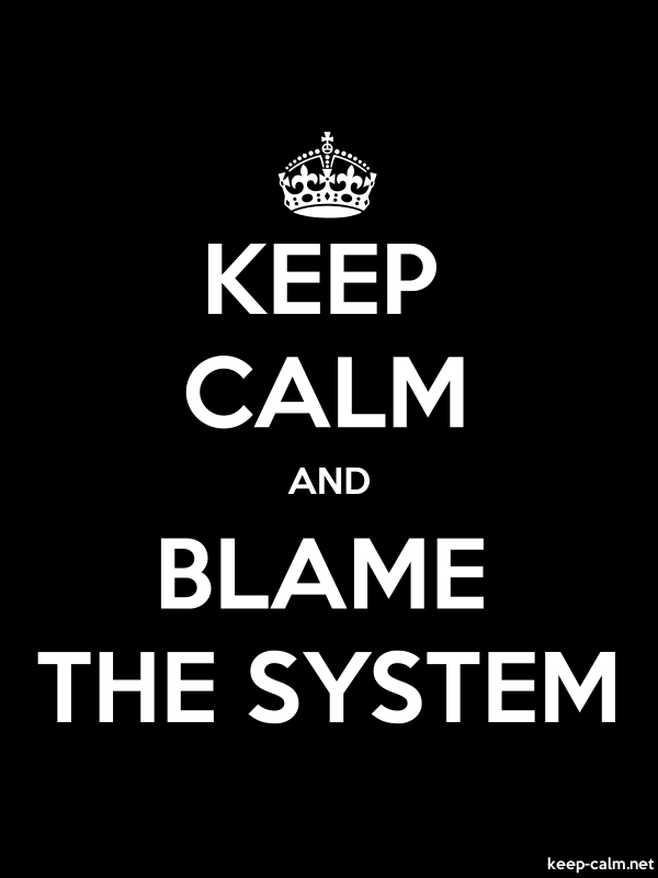 KEEP CALM AND BLAME THE SYSTEM - white/black - Default (600x800)