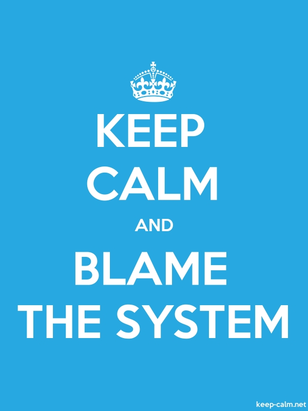 KEEP CALM AND BLAME THE SYSTEM - white/blue - Default (600x800)