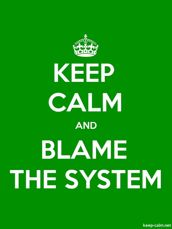 KEEP CALM AND BLAME THE SYSTEM - white/green - Default (600x800)