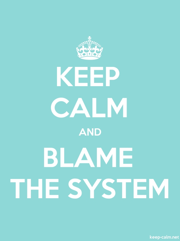 KEEP CALM AND BLAME THE SYSTEM - white/lightblue - Default (600x800)