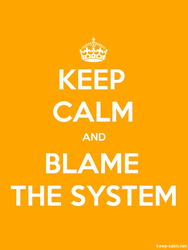 KEEP CALM AND BLAME THE SYSTEM - white/orange - Default (600x800)