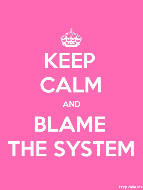 KEEP CALM AND BLAME THE SYSTEM - white/pink - Default (600x800)