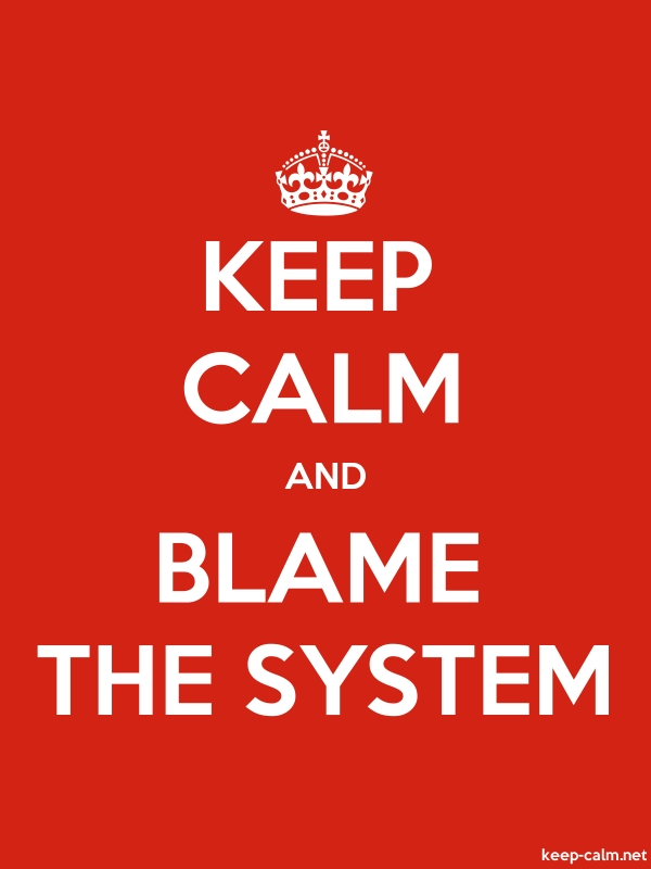 KEEP CALM AND BLAME THE SYSTEM - white/red - Default (600x800)