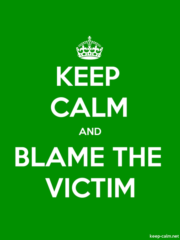 KEEP CALM AND BLAME THE VICTIM - white/green - Default (600x800)