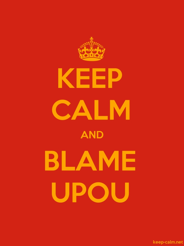 KEEP CALM AND BLAME UPOU - orange/red - Default (600x800)