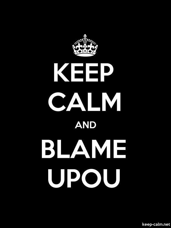 KEEP CALM AND BLAME UPOU - white/black - Default (600x800)