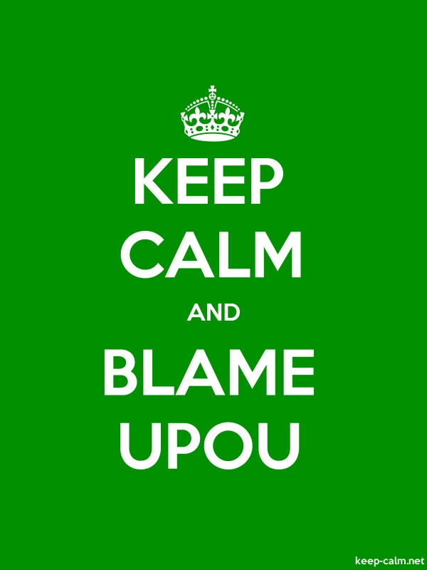 KEEP CALM AND BLAME UPOU - white/green - Default (600x800)